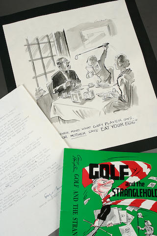 "Houghton, George: ""Never Mind What Gary Player says, Your Mother says Eat Your Egg"" An original black ink 'sketch' signed by the artist top right quarter, measuring 11 x 10 inches, together with a typewritten letter dated 1988 in which Houghton refers to the cartoon sketch and a Dust wrapper 'Golf and the Stranglehold'."