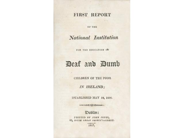 DEAF and DUMB INSTITUTE First [-Third] Report of the National Institution for the Education of Deaf and Dumb Children of the Poor in Ireland, Established May 18, 1816, Dublin, John Jones, 1817 [-1819]; An Appeal on Behalf of the Deaf and Dumb Poor of Ireland