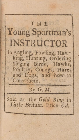 MARKHAM (GERVASE) The Young Sportsman's Instructor in Angling, Fowling, Hawking, Hunting, Ordering Singing Birds, hawks, Poultry, Coneys, Hares and Dogs and how to Cure them