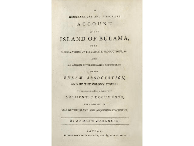 JOHANSEN (ANDREW) A Geographical and Historical Account of the Island of Bulama with Observations on its Climate, Productions, &c. and An Account of the Formation and Progress of the Bulam Association and of the Colony Itself: To which are added, a Variety of Authentic Documents, and a Descriptive Map of the Island and Adjoining Continent