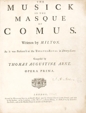 ARNE (THOMAS) The Musick in the Masque of Comus. Written by Milton. As it was Perform'd at the Theatre-Royal in Drury Lane... Opera prima, FIRST EDITION, SIGNED BY THE COMPOSER on title-page