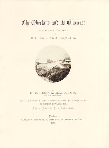 SWITZERLAND GEORGE (HEREFORD BROOKE) The Oberland and its Glaciers: explored and illustrated with Ice-Axe and Camera