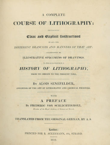 LITHOGRAPHY SENEFELDER (ALOIS) A Complete Course of Lithography: Containing Clear and Explicit Instructions in all the Branches and Manners of that Art: Accompanied by Illustrative Specimens of Drawings, 2 parts in one vol.