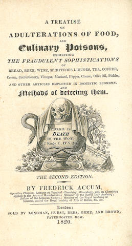 COOKERY ACCUM (FREDERICK) A Treatise on Adulterations of Food, Exhibiting the Fraudulent Sophistications of Bread, Beer, Wine, Spirituous Liquors, Tea, Coffee.... and Other Articles Employed in Domestic Economy