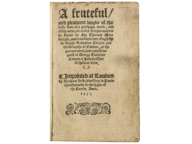 MORE (THOMAS) A fruteful and pleasaunt worke of the beste state of a publyque weale, and of the new yle called Utopia; wirtten in Latine by Syr Thomas More knyght, and translated into Englyshe by Raphe Robynson