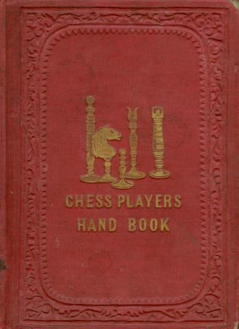 The chess-player's hand-book: containing a full account of the game of chess