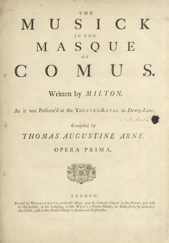 "ARNE (THOMAS) The Music in the Masque of Comus. Written by Milton. As it Was Perform'd at the Theatre-Royal in Drury-Lane... Opera Prima, FIRST EDITION OF THE PRINTED SCOERE, SIGNED ON THTE TITLE-PAGE (""T: A: Arne"") of the first edition of the printed score of The Musick in the Masque of Comus, [1740]"