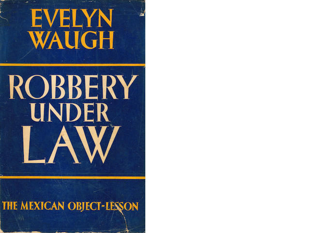 WAUGH (EVELYN) Robbery Under Law: The Mexican Object-Lesson. 1939