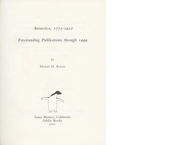 ROSOVE (MICHAEL H.) Antarctica, 1772-1922. Freestanding Publications through 1999, 2001; Additions and corrections supplement to the Rosove Antarctic Bibliography, 2008 (2)