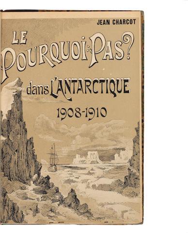 CHARCOT (JEAN-BAPTISTE) Le Pourquoi-pas? Dans l'Antarctique: Journal de la Deuxième Expédition ai Pole Sud, 1908-1910, FIRST EDITION, Paris, Ernest Flammarion, 1910