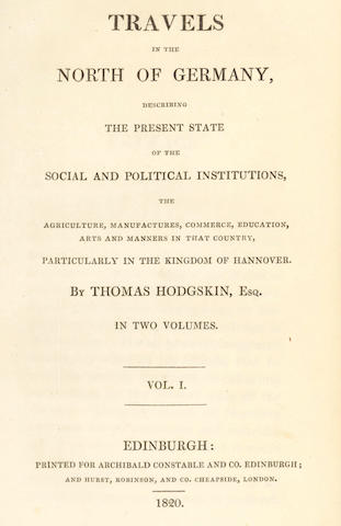 HODGSKIN (THOMAS)  Travels in the North of Germany, 2 vol., 1820; JACOB (WILLIAM) A View of the Agriculture, Manufactures, Statistics, and State of Society, of Germany, and parts of Holland and France. Taken during a journey through those countries, in 1819, 1820, FIRST EDITIONS (3)
