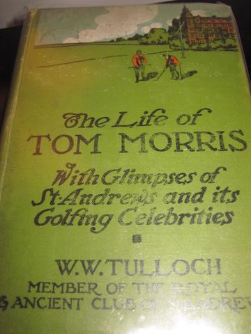 Tulloch, W.W.: The Life of Tom Morris With Glimpses of St Andrews and its Golfing Celebrities
