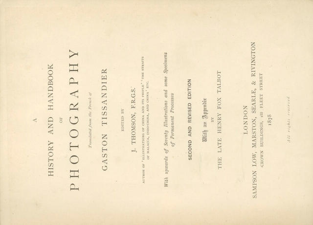 PHOTOGRAPHIC REFERENCE TISSANDIER (GASTON) A History and Handbook of Photography, edited by J. Thomson, with an appendix by W.H. Fox Talbot, Sampson Low, 1878; and others (small quantity)