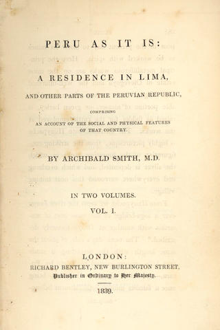 SMITH (ARCHIBALD) Peru As It Is: A Residence in Lima and Other Parts of the Peruvian Republic, 2 vol., 1839; and others (5)