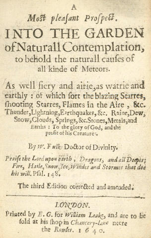 FULKE (WILLIAM) A Most Pleasant Prospect into the Garden of Naturall Contemplation, to Behold the Naturall Causes of all Kinde of Meteors, 1640