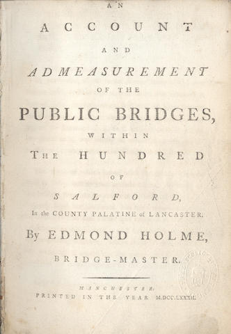 HOLME (EDMOND, Bridge-Master) An Account and Admeasurement of the Public Briges, Within the Hundred of Salford, in the County of Salford, 1782