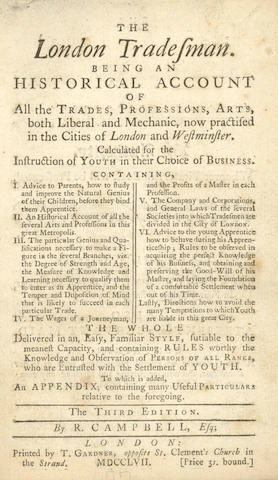 CAMPBELL (R.) The London Tradesman. Being an Historical Account of All the Trades, Professions, Arts, both Liberal and Mechanic, now Practised in the Cities of London and Westminster. Calculated for the Instruction of Youth in their Choice of Business, 1757