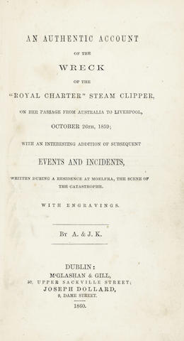 "SHIPWRECK KENNEDY (A. & J.)]  An Authentic Account of the Wreck of the ""Royal Charter"" Steam Clipper, On Her Passage from Australia to Liverpool, October 26th, 1859, Dublin, 1860"