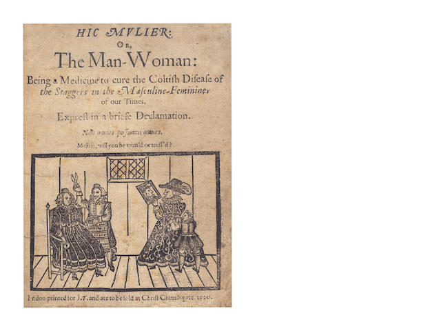 HIC-MULIER; OR THE MAN-WOMAN Hic Mulier: or, the Man-Woman: Being a Medicine to Cure the Coltish Disease of the Coltish Disease of the Staggers in the Masculine-Feminines, 1620