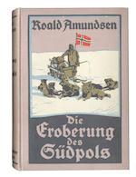 AMUNDSEN (ROALD) Die Eroberung des Südpols, 1910-1912, 2 vol., 1912