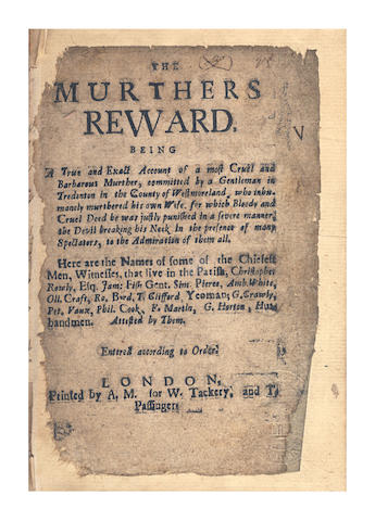 MURDER. The Murthers Reward. Being a True and Exact Account of a Most Cruel and Barbarous Murther, Committed by a Gentleman in Tredenton in the County of Westmoreland, Who Inhumanely Murthered his Own Wife, for Which Bloody and Cruel Deed He Was Justly Punished in a Severe Manner, [c.1685]