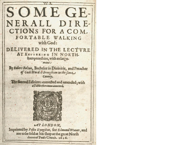 BOLTON (ROBERT) Some Generall Directions for a Comfortable Walking with God, Felix Kingston for Edmund Weaveer, 1626; A Discourse aboout the Sate of True Happiness, Felix Kingston for Edmund Weaver, 1625, and 3 other vol (4)