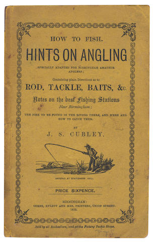 CUBLEY (J.S.) How to Fish. Hints on Angling Specially adapted for Birmingham Amateur Anglers; containing Plain Directions as to Rod, Tackle, Baits... Notes on the Best Fishing Stations near Birmingham, 1873