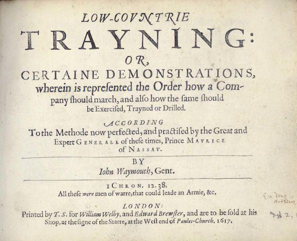 "MILITARY WAYMOUTH (JOHN) Low-countrie Trayning: or, Certaine Demonstrations, Wherein is Represented the Order How a Company Should MarchFIRST EDITION, AUTHOR'S PRESENTATATION COPY inscribed on title ""Ex dono autoris"", 1617"