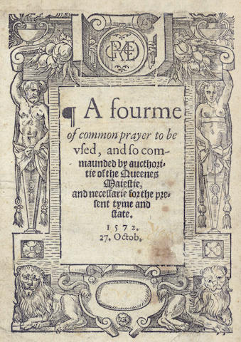 CHURCH OF ENGLAND A Fourme of Common Prayer to be Used, and So Commaunded by Aucthoritie of the Queenes Maiestie and Necessarie for the Present Tyme and State. 1572. 27. Oct., [R. Jugge, 1572]
