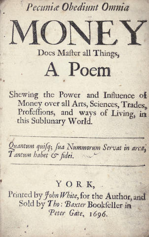 MERITON (LUKE)?] Pecuniæ obediunt omnia Money does master all things, a poem shewing the power and influence of money over all arts, sciences, trades, professions, and ways of living, in this sublunary world, 1696