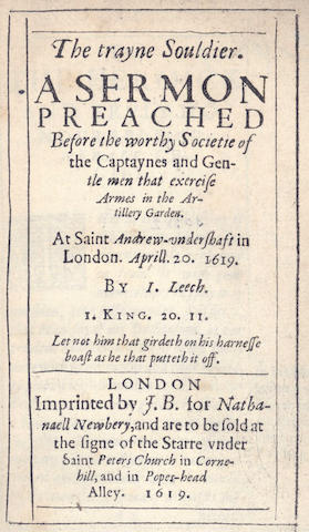 LEECH (JOHN) The Trayne Souldier. A Sermon Preached Before the Worthy Societie of the Captaynes and Gentle Men that Exercise Armes in the Artillery Garden, 1619