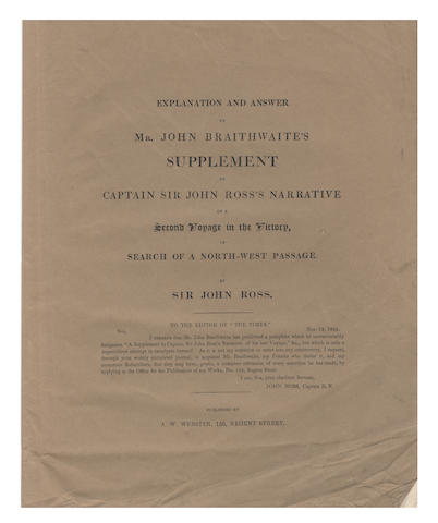 ROSS, NORTH WEST PASSAGE, 1829-1833. ROSS (JOHN) Explanation and Answer to Mr. John Braithwaite's Supplement to Captain Sir John Ross's Narrative of a Second Voyage in Search of a North-West Passage, [1835]