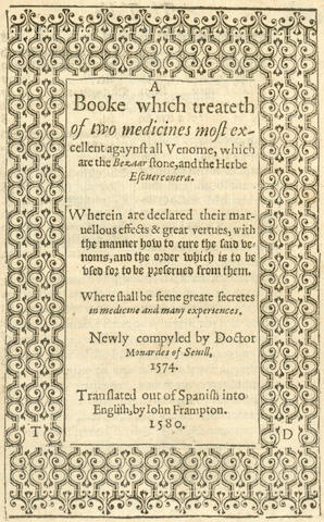 MONARDES (NICOLAS) Joyfull Newes Out the New World, Where in Are Declared the Rare and Singular Vertues of Divers and Sundrie Herbs, Trees, Oyles, Plants & Stones, with Their Application, aswell to the Use of Phisicke, as Chirurgy, 1580