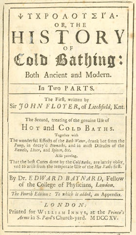 COLD BATHING FLOYER (JOHN)  Psychrolousia [in Greek], Or, The History of Cold Bathing... Together With the Wonderful Effects of Bath Water, Drank Hot from the Pump, in Decay'd Stomachs, and in Most Diseases of the Bowels, Liver and Spleen etc., 2 parts in one vol., 1715