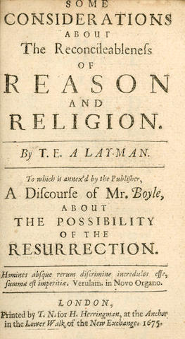 [BOYLE (ROBERT)]  Some Considerations about the Reconcileableness of Reason and Religion. By T.E. A Layman. To Which is Annex'd by the Publisher, A Discourse of Mr. Boyle, About the Possibility of the Resurrection, 2 parts in one vol.