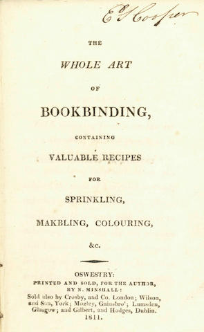 BOOKBINDING MANUAL The Whole Art of Bookbinding, Containing Valuable Recipes for Sprinkling, Marbling, Colouring, &c., FIRST EDITION, 1811
