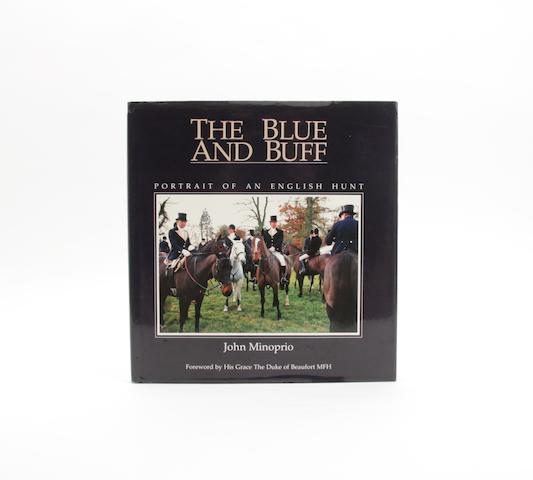 BEAUFORT HUNT MINOPRIO (JOHN) The Blue and Buff, Portrait of an English Hunt, SIGNED BY THE AUTHOR, Swan Hill Press, 1992