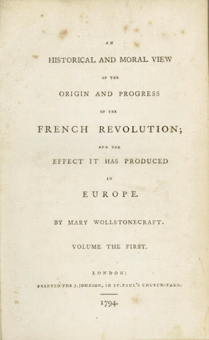 WOLLSTONECRAFT (MARY) An historical and moral view of the origins and progress of the French Revolution; and the effect it has produced in Europe, vol. 1, 1794