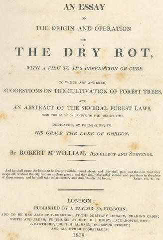 DRY ROT - McWILLIAM (ROBERT) An Essay on the Origin and Operation of The Dry Rot, to which are annexed, Suggestions on the Cultivation of Forest Trees, and an Abstract of the Several Forest Laws, 1818; and one other (2)