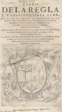 FRANCISCANS Libro de la regla y constituciones generales de la Orden de nuestro padre sant Francisco de la Observancia, Seville, Clemente Hidalgo, 1607