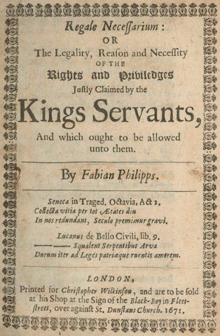 PHILIPPS (FABIAN) Regale Necessarium: or the Legality, Reason and Necessity of the Rights and Priviledges Justly Claimed by the Kings Servants, 1671; and others, 17th century english (9)