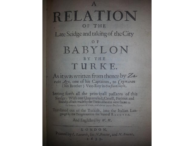 ZARAIN (AGA) A Relation of the late Seidge and taking of the City of Babylon by the Turke ... Englished by W.[illiam] H.[olloway], I. Raworth, for N. Butter, and N. Bourne, 1639