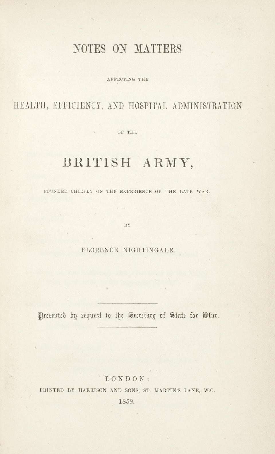 NIGHTINGALE (FLORENCE) Notes on Matters Affecting the Health, Efficiency, and Hospital Administration of the British Army, FIRST EDITION, AUTHOR'S PRESENTATION COPY, WITH AN AUTOGRAPH LETTER SIGNED, Printed by Harrison & Sons, 1858